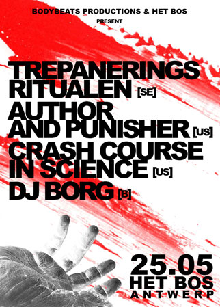25.05 Crash Course In Science + Author & Punisher + Trepaneringsritualen + DJ BORG @ Het Bos, Antwerp, B