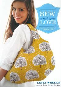 Sew What You Love Book by Tanya Whelan