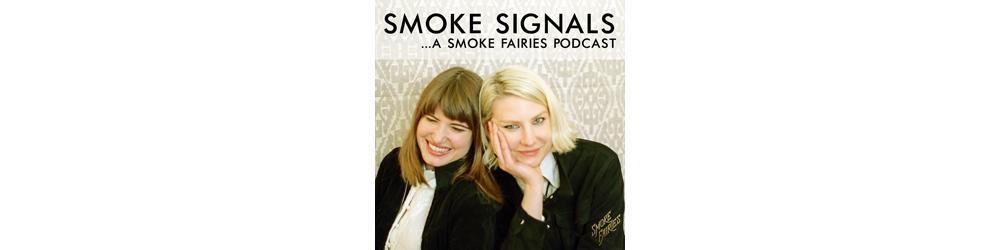 Smoke Signals - A Smoke Fairies Podcast
